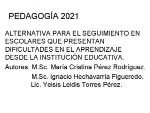 PEDAGOGA 2021 ALTERNATIVA PARA EL SEGUIMIENTO EN ESCOLARES