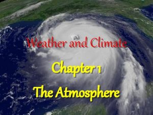 Weather and Climate Chapter 1 The Atmosphere Section
