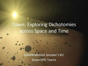 Dawn Exploring Dichotomies across Space and Time DAWN