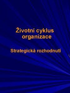 ivotn cyklus organizace Strategick rozhodnut ivotn cyklus organizace