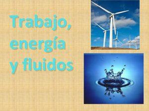 Trabajo energa y fluidos TRABAJO Y ENERGA Trabajo