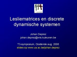 Lesliematrices en discrete dynamische systemen Johan Deprez johan