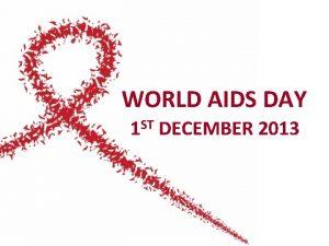 WORLD AIDS DAY ST 1 DECEMBER 2013 WORLD