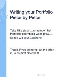 Writing your Portfolio Piece by Piece Take little