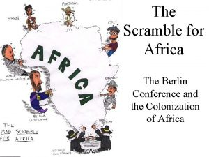 The Scramble for Africa The Berlin Conference and