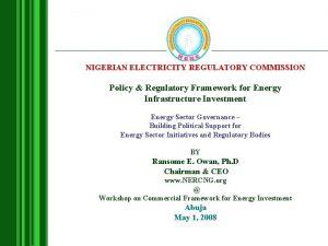 NIGERIAN ELECTRICITY REGULATORY COMMISSION Policy Regulatory Framework for