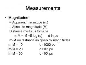 Measurements Magnitudes Apparent magnitude m Absolute magnitude M