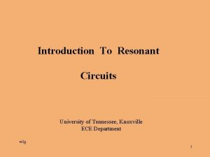 Introduction To Resonant Circuits University of Tennessee Knoxville