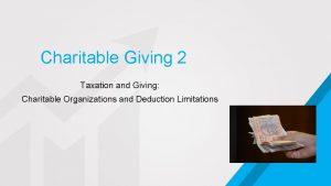 Charitable Giving 2 Taxation and Giving Charitable Organizations