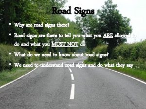 Road Signs Why are road signs there Road