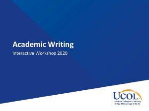 Academic Writing Interactive Workshop 2020 Welcome to academic