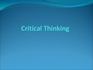 Critical Thinking Critical Thinking Session Objectives To relate