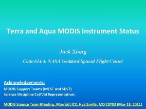 Terra and Aqua MODIS Instrument Status Jack Xiong