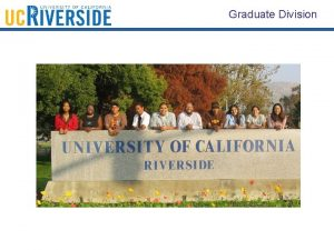 Graduate Division Graduate Division The Graduate Division The