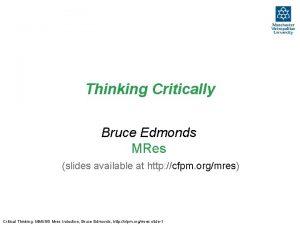 Thinking Critically Bruce Edmonds MRes slides available at