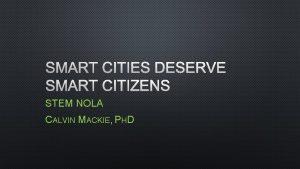 SMART CITIES DESERVE SMART CITIZENS STEM NOLA CALVIN