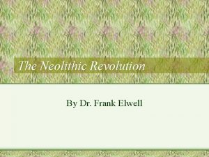 The Neolithic Revolution By Dr Frank Elwell A