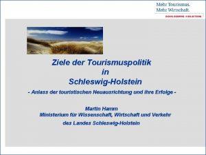 Ziele der Tourismuspolitik in SchleswigHolstein Anlass der touristischen