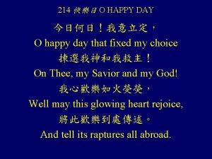 214 O HAPPY DAY O happy day that