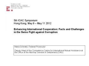 5 th ICAC Symposium Hong Kong May 9