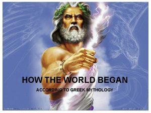 About Mythology Began HOWHow THE WORLD BEGAN ACCORDING