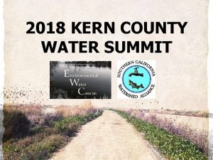2018 KERN COUNTY WATER SUMMIT Who We WHO
