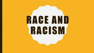 RACE AND RACISM OVERVIEW Race What is race