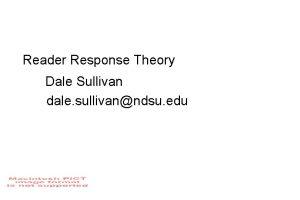 Reader Response Theory Dale Sullivan dale sullivanndsu edu