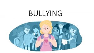 BULLYING What is bullying Bullying is hurting or
