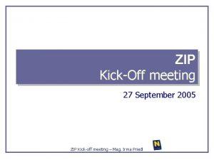 ZIP KickOff meeting 27 September 2005 ZIP Kickoff