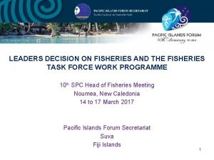 LEADERS DECISION ON FISHERIES AND THE FISHERIES TASK