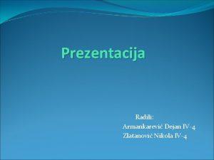 Prezentacija Radili Armankarevi Dejan IV4 Zlatanovi Nikola IV4