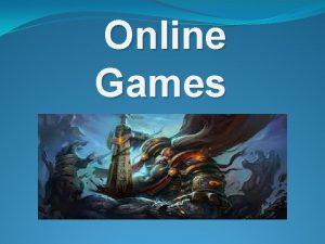 Online Games Online Game An online game is