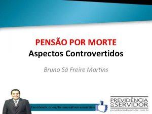PENSO POR MORTE Aspectos Controvertidos Bruno S Freire