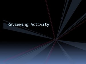 Reviewing Activity Reviewing Activity Mechanics Topic 6 1