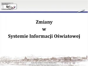 Zmiany w Systemie Informacji Owiatowej Zmiany w Systemie