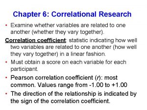 Chapter 6 Correlational Research Examine whether variables are