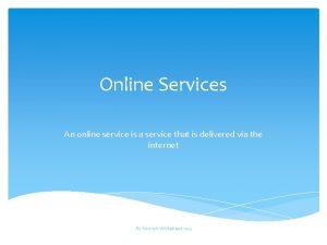 Online Services An online service is a service