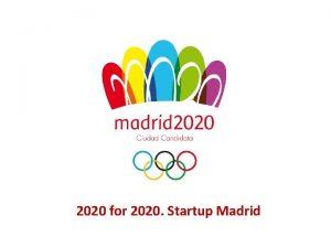 2020 for 2020 Startup Madrid 2020 for 2020