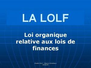 LA LOLF Loi organique relative aux lois de