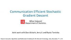 Communication Efficient Stochastic Gradient Descent Milan Vojnovi Department