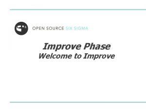 Improve Phase Welcome to Improve Welcome to Improve