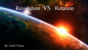 Revolution VS Rotation By Ulrich Torres Rotation of