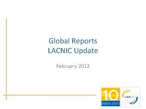 Global Reports LACNIC Update February 2012 Membership Update