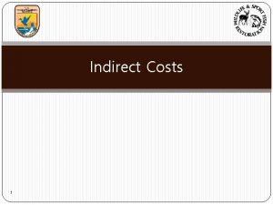 Indirect Costs 1 Indirect Costs Defined Indirect costs