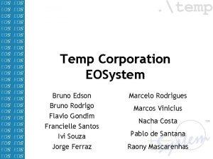 Temp Corporation EOSystem Bruno Edson Bruno Rodrigo Flavio