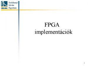 Szchenyi Istvn Egyetem FPGA implementcik 1 Szchenyi Istvn
