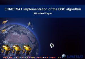 EUMETSAT implementation of the DCC algorithm Sbastien Wagner