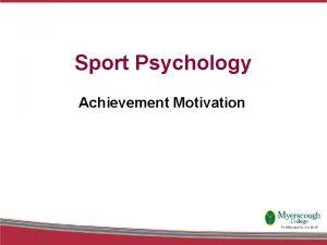Sport Psychology Achievement Motivation Achievement Motivation Personality characteristics