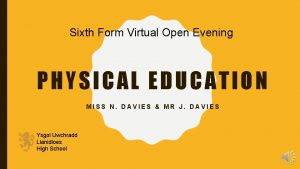 Sixth Form Virtual Open Evening PHYSICAL EDUCATION MISS